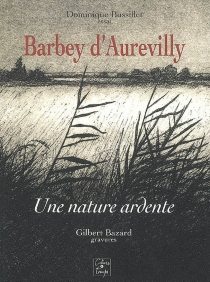 Barbey d'Aurevilly : une nature ardente : essai - Dominique Bussillet
