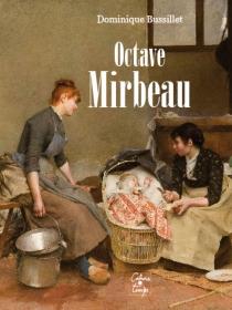 Octave Mirbeau : la force de la vie : essai - DominiqueBussillet