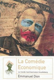 La comédie économique : le monde marchand selon Houellebecq - EmmanuelDion