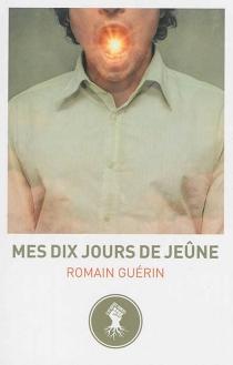 Mes dix jours de jeûne - RomainGuérin