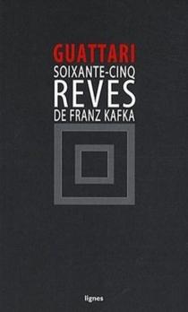 Soixante-cinq rêves de Franz Kafka : et autres textes - FélixGuattari