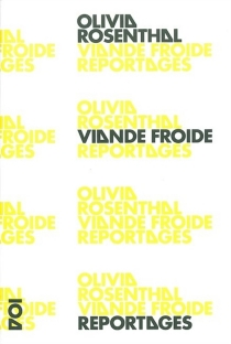 Viande froide : reportages - Olivia Rosenthal