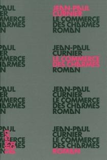Le commerce des charmes - Jean-PaulCurnier