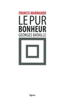 Le pur bonheur, Georges Bataille - FrancisMarmande