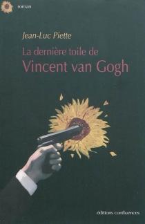 La dernière toile de Vincent Van Gogh - Jean-LucPiette