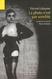 La photo n'est pas sensible : à partir de l'oeuvre de Pierre Molinier - VincentLabaume