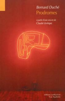 Prodromes : à partir d'une oeuvre de Claude Lévêque - BernardDuché