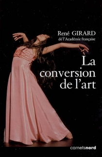 La conversion de l'art - René Girard