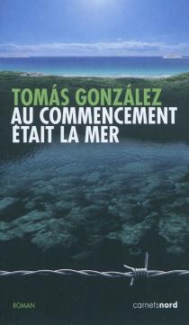 Au commencement était la mer - TomásGonzález
