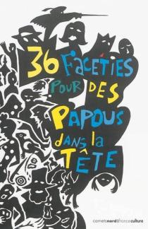 36 facéties pour des Papous dans la tête - FrançoiseTreussard