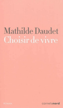 Choisir de vivre - MathildeDaudet