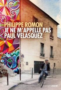 Je ne m'appelle pas Paul Velasquez - PhilippeRomon