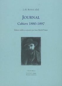 Journal : cahiers 1880-1897 - J.-H.Rosny aîné