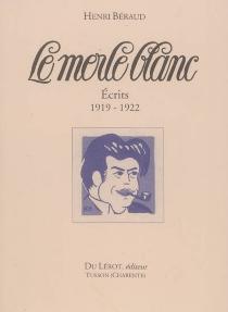 Le Merle blanc : écrits : 1919-1922 - HenriBéraud