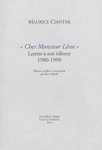 Cher monsieur Lérot : lettres à son éditeur : 1980-1990 - MauriceCiantar