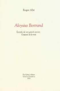 Aloysius Bertrand : épopée de son grand oeuvre : Gaspard de la nuit - RogerAïm
