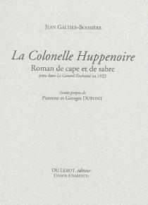 La colonelle Huppenoire : roman de cape et de sabre : paru dans le Canard enchaîné en 1923 - JeanGaltier-Boissière