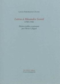 Lettres à Alexandre Gentil : 1940-1948 - Louis-FerdinandCéline