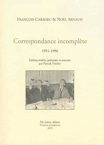 Correspondance incomplète : 1951-1996 - NoëlArnaud