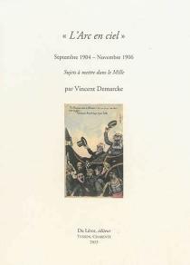 L'Arc-en-ciel : septembre 1904-novembre 1906 : sujets à mettre dans le Mille - VincentDemarcke