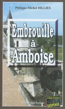 Embrouille à Amboise - Philippe-MichelDillies
