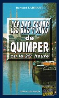 Les bas-fonds de Quimper ou la 25e heure - BernardLarhant