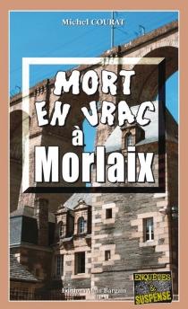 Mort en vrac à Morlaix - MichelCourat
