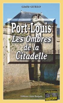 Port-Louis : les ombres de la citadelle - GisèleGuillo