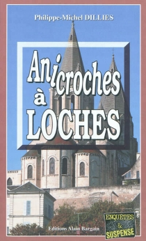 Anicroches à Loches - Philippe-Michel Dillies