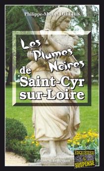 Les plumes noires de Saint-Cyr-sur-Loire - Philippe-MichelDillies