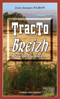 Tracto Breizh : drôle de Trop Breizh... - Jean-JacquesEgron