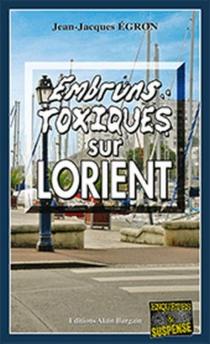 Embruns toxiques sur Lorient - Jean-JacquesEgron