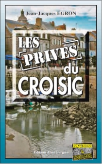 Les privés du Croisic - Jean-JacquesEgron