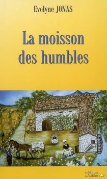 La moisson des humbles : roman historique - ÉvelyneJonas
