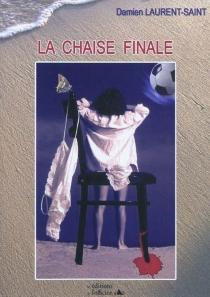 La chaise finale - DamienLaurent-Saint