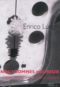 Nous sommes heureux : fable artistique en quatre saisons - EnricoLunghi
