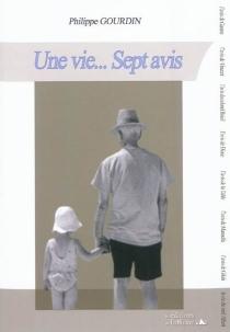 Une vie... sept avis - PhilippeGourdin