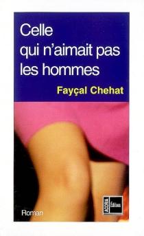 Celle qui n'aimait pas les hommes - FayçalChehat