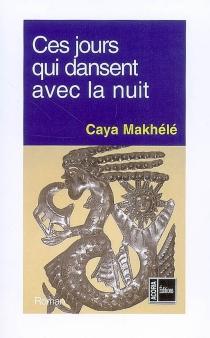 Ces jours qui dansent avec la nuit - CayaMakhélé