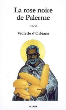 La rose noire de Palerme : récit - Violette