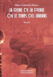 La reine de la pierre ou Le temps des Zarkans - RalphChampavert-Renard