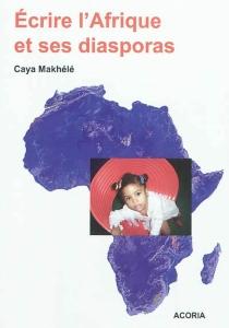 Ecrire l'Afrique et ses diasporas - CayaMakhélé