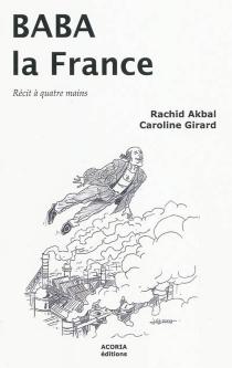 Baba la France : récit à quatre mains - RachidAkbal