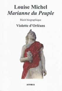 Louise Michel : Marianne du peuple : récit biographique - Violette