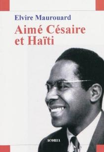 Aimé Césaire et Haïti : essai - ElvireMaurouard