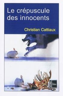 Le crépuscule des innocents - ChristianCattiaux