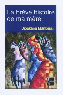 La brève histoire de ma mère - DibakanaMankessi