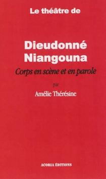 Le théâtre de Dieudonné Niangouna : corps en scène et en parole - AmélieThérésine