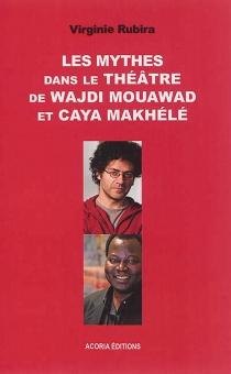 Les mythes dans le théâtre de Wajdi Mouawad et Caya Makhélé - VirginieRubira