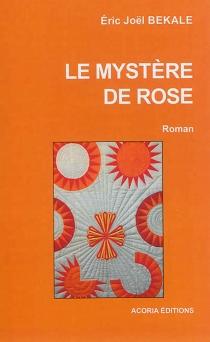 Le mystère de Rose - Éric JoëlBékalé